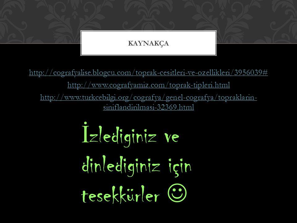http://cografyalise.blogcu.com/toprak-cesitleri-ve-ozellikleri/3956039# http://www.cografyamiz.com/toprak-tipleri.html http://www.turkcebilgi.org/cogr