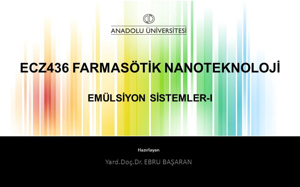 Hazırlayan ECZ436 FARMASÖTİK NANOTEKNOLOJİ EMÜLSİYON SİSTEMLER-I Yard.Doç.Dr. EBRU BAŞARAN