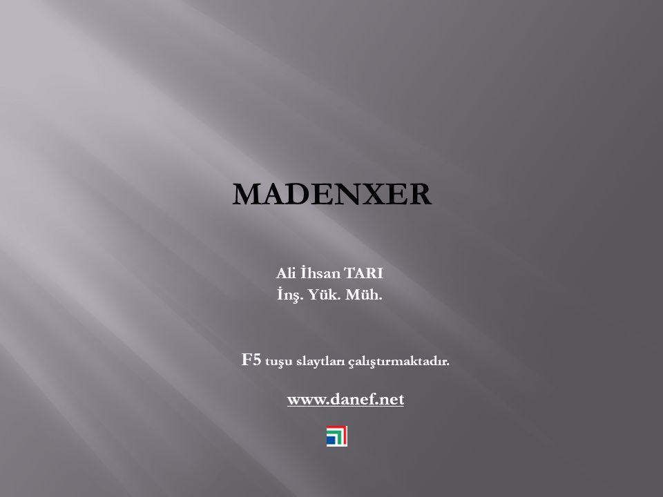 MADENXER Ali İhsan TARI İnş. Yük. Müh. F5 tuşu slaytları çalıştırmaktadır. www.danef.net