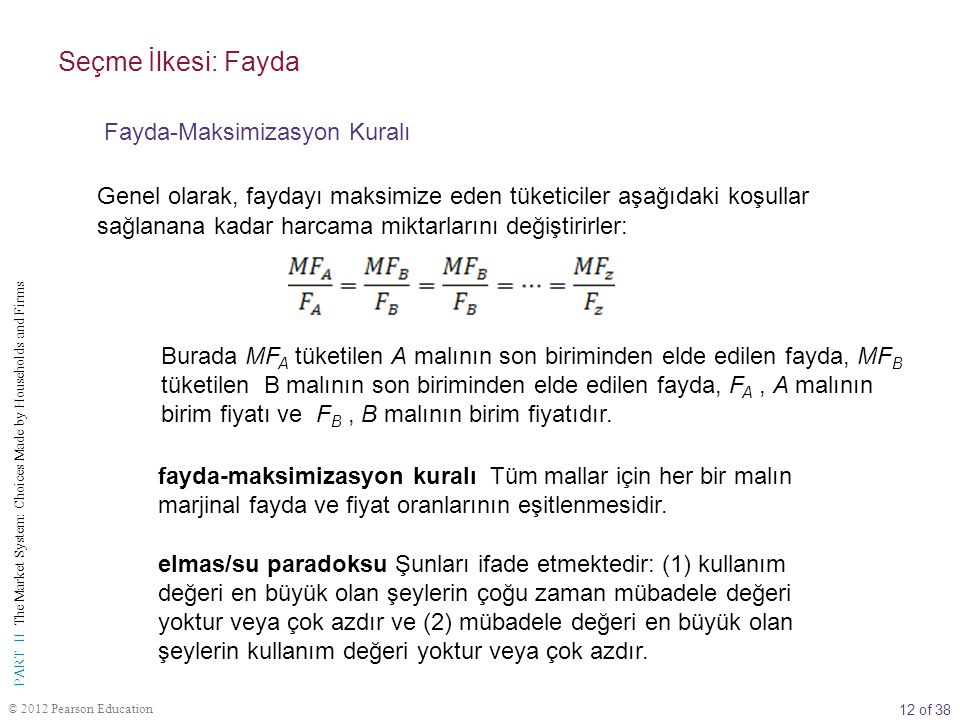 12 of 38 PART II The Market System: Choices Made by Households and Firms © 2012 Pearson Education Genel olarak, faydayı maksimize eden tüketiciler aşa