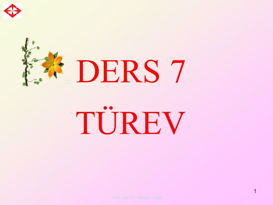 Yard. Doç. Dr. Mustafa Akkol 1 DERS 7 TÜREV
