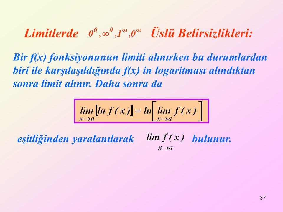 Limitlerde Üslü Belirsizlikleri: Bir f(x) fonksiyonunun limiti alınırken bu durumlardan biri ile karşılaşıldığında f(x) in logaritması alındıktan sonr