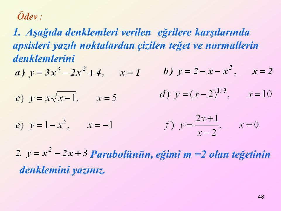 1. Aşağıda denklemleri verilen eğrilere karşılarında apsisleri yazılı noktalardan çizilen teğet ve normallerin denklemlerini denklemini yazınız. Parab