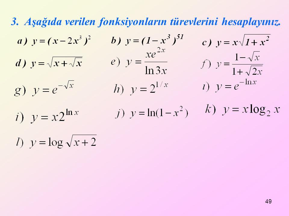 3. Aşağıda verilen fonksiyonların türevlerini hesaplayınız. 49