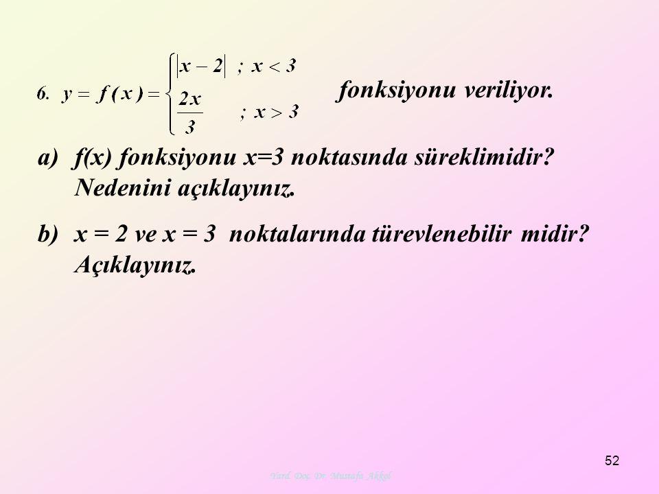 Yard. Doç. Dr. Mustafa Akkol 52 fonksiyonu veriliyor. a)f(x) fonksiyonu x=3 noktasında süreklimidir? Nedenini açıklayınız. b)x = 2 ve x = 3 noktaların