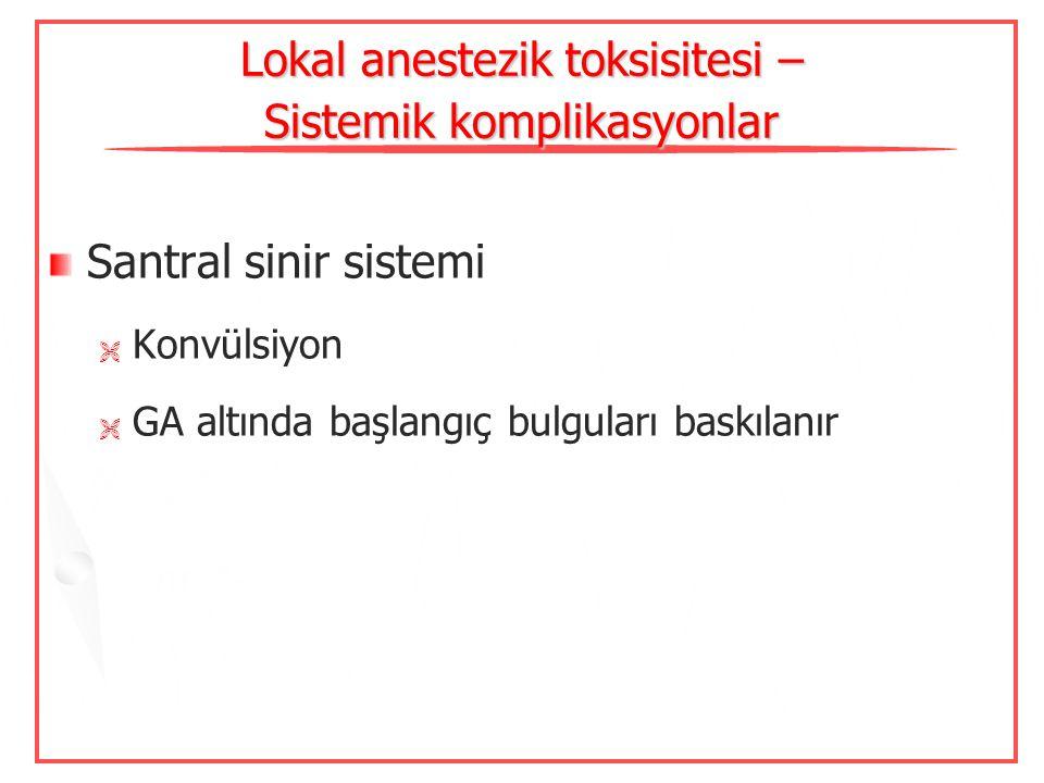 Lokal anestezik toksisitesi – Sistemik komplikasyonlar Kardiyak komplikasyonlar  Aritmi  Bazal ritmi yüksek olanlarda risk yüksek  Bupivakain > Rop