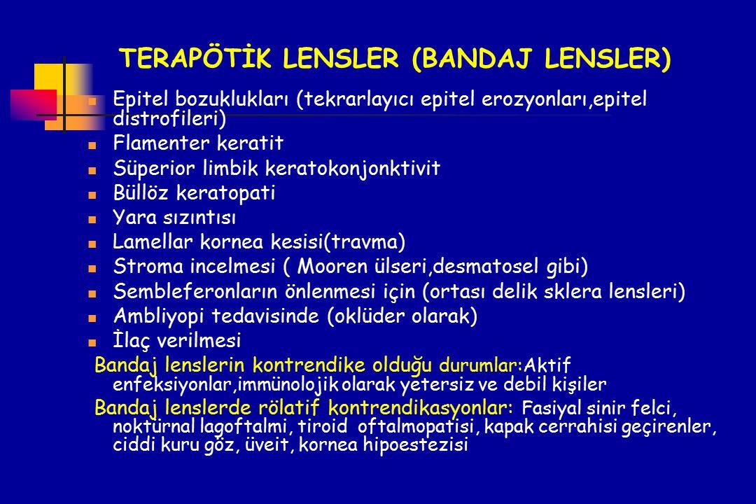 TERAPÖTİK LENSLER (BANDAJ LENSLER) Epitel bozuklukları (tekrarlayıcı epitel erozyonları,epitel distrofileri) Flamenter keratit Süperior limbik keratok