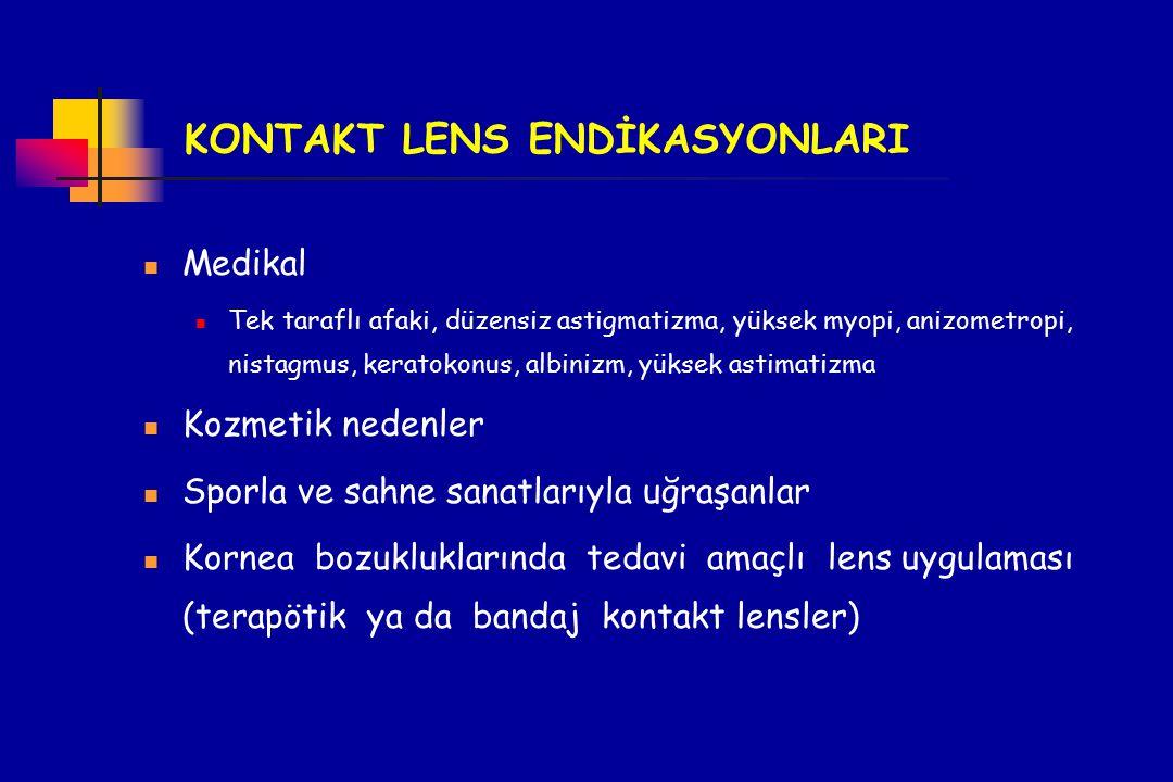 KONTAKT LENS ENDİKASYONLARI Medikal Tek taraflı afaki, düzensiz astigmatizma, yüksek myopi, anizometropi, nistagmus, keratokonus, albinizm, yüksek ast