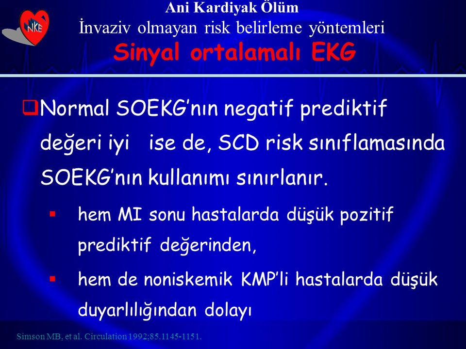 Normal SOEKG'nın negatif prediktif değeri iyi ise de, SCD risk sınıflamasında SOEKG'nın kullanımı sınırlanır.  hem MI sonu hastalarda düşük pozitif