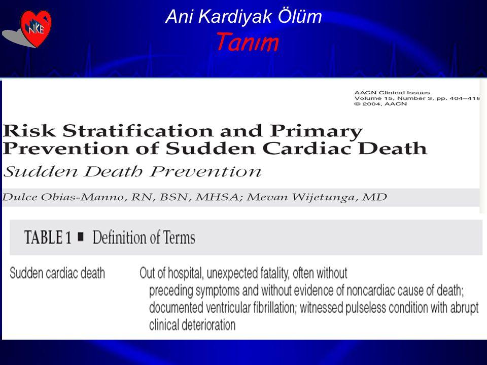 Ani Kardiyak Ölüm Tanım Akut semptomların başlamasından sonraki bir saat içinde hızlı ve ani bilinç kaybı ile birlikte giden kardiyak nedenlere bağlı
