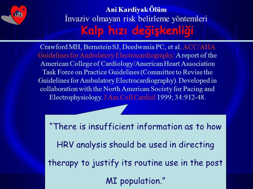Ani Kardiyak Ölüm İnvaziv olmayan risk belirleme yöntemleri Kalp hızı değişkenliği Crawford MH, Bernstein SJ, Deedwania PC, et al. ACC/AHA Guidelines
