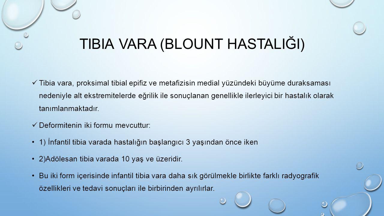 TIBIA VARA (BLOUNT HASTALIĞI) Tibia vara, proksimal tibial epifiz ve metafizisin medial yüzündeki büyüme duraksaması nedeniyle alt ekstremitelerde eğr