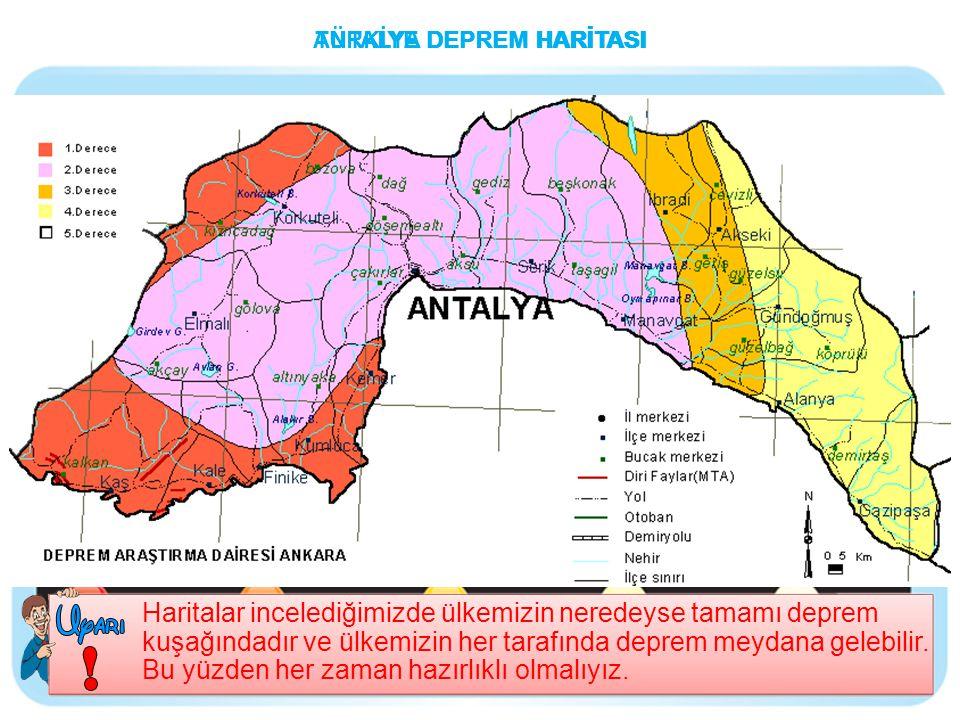 TÜRKİYE DEPREM HARİTASIANTALYA DEPREM HARİTASI Haritalar incelediğimizde ülkemizin neredeyse tamamı deprem kuşağındadır ve ülkemizin her tarafında dep