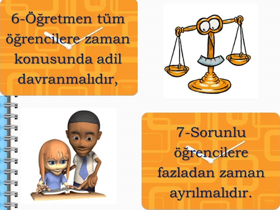 6-Öğretmen tüm öğrencilere zaman konusunda adil davranmalıdır, 7-Sorunlu öğrencilere fazladan zaman ayrılmalıdır.