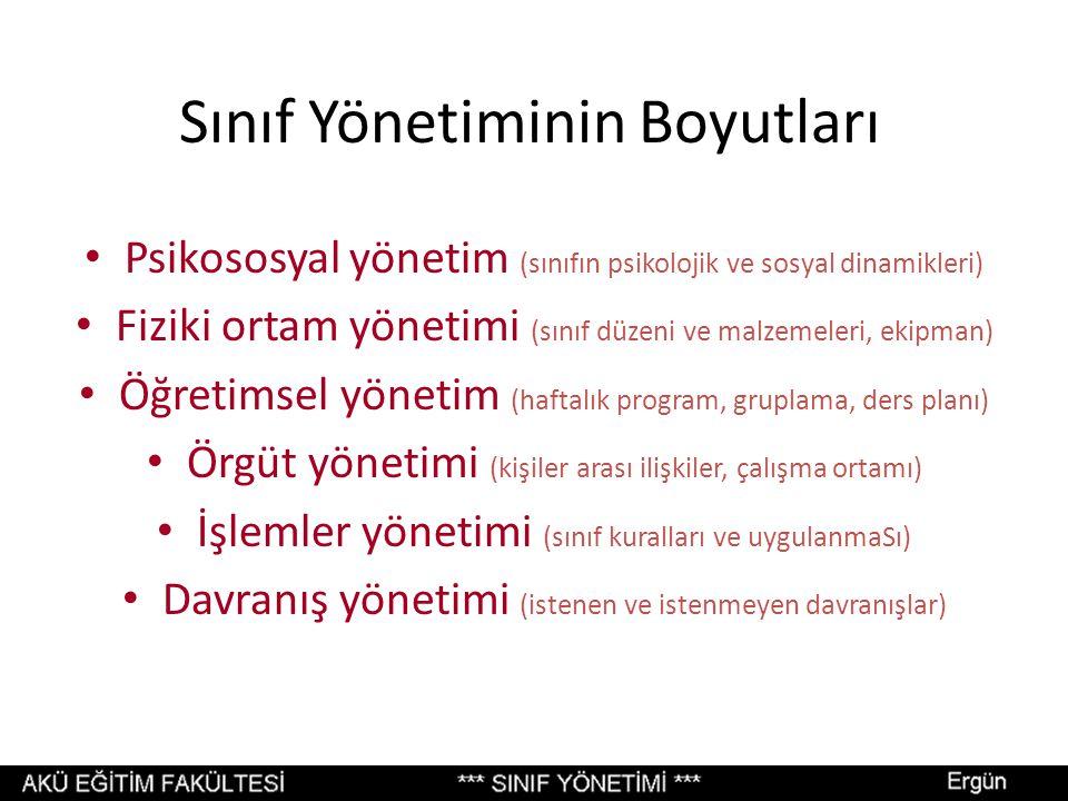 Sınıf Yönetiminin Boyutları Psikososyal yönetim (sınıfın psikolojik ve sosyal dinamikleri) Fiziki ortam yönetimi (sınıf düzeni ve malzemeleri, ekipman