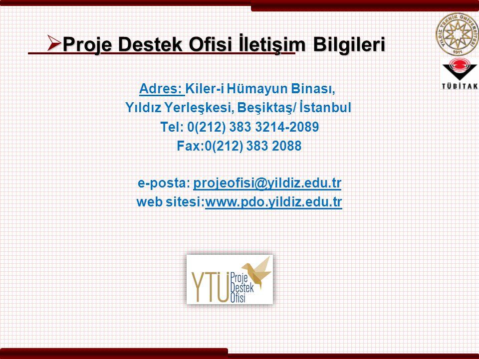  Proje Destek Ofisi İletişim Bilgileri Adres: Kiler-i Hümayun Binası, Yıldız Yerleşkesi, Beşiktaş/ İstanbul Tel: 0(212) 383 3214-2089 Fax:0(212) 383 2088 e-posta: projeofisi@yildiz.edu.tr web sitesi:www.pdo.yildiz.edu.tr