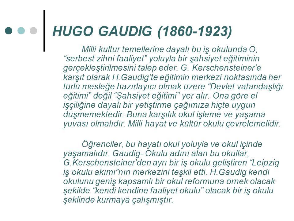 """HUGO GAUDIG (1860-1923) Milli kültür temellerine dayalı bu iş okulunda O, """"serbest zihni faaliyet"""" yoluyla bir şahsiyet eğitiminin gerçekleştirilmesin"""