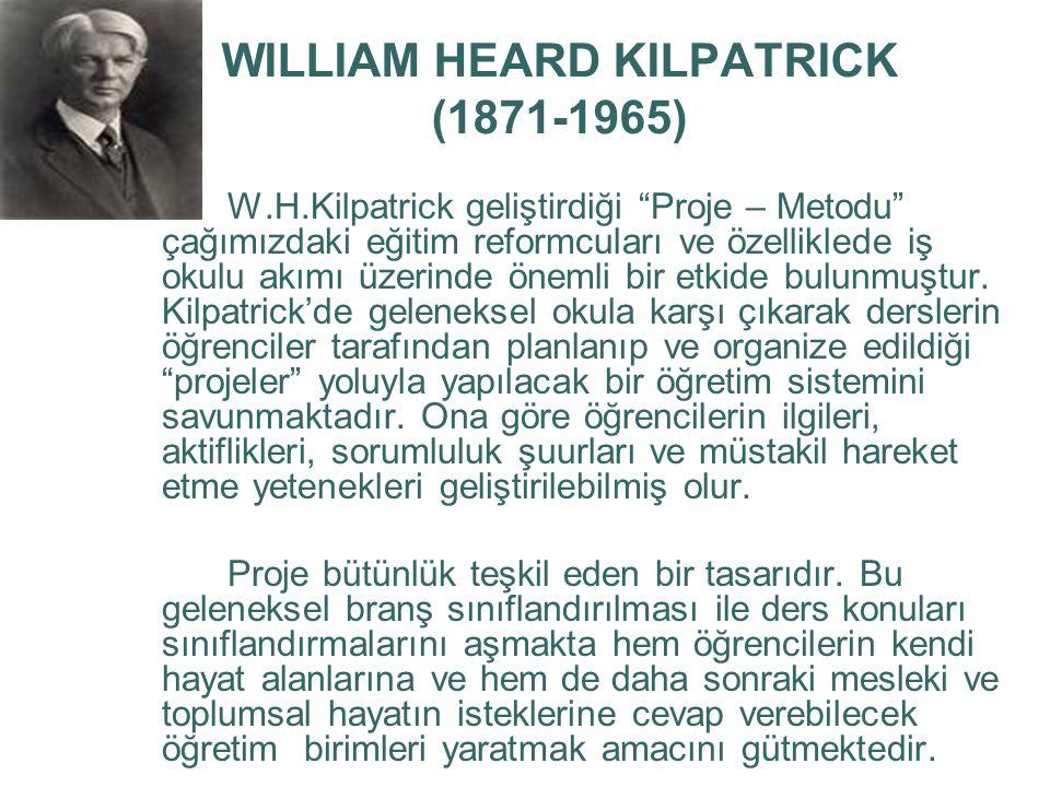 """WILLIAM HEARD KILPATRICK (1871-1965) W.H.Kilpatrick geliştirdiği """"Proje – Metodu"""" çağımızdaki eğitim reformcuları ve özelliklede iş okulu akımı üzerin"""