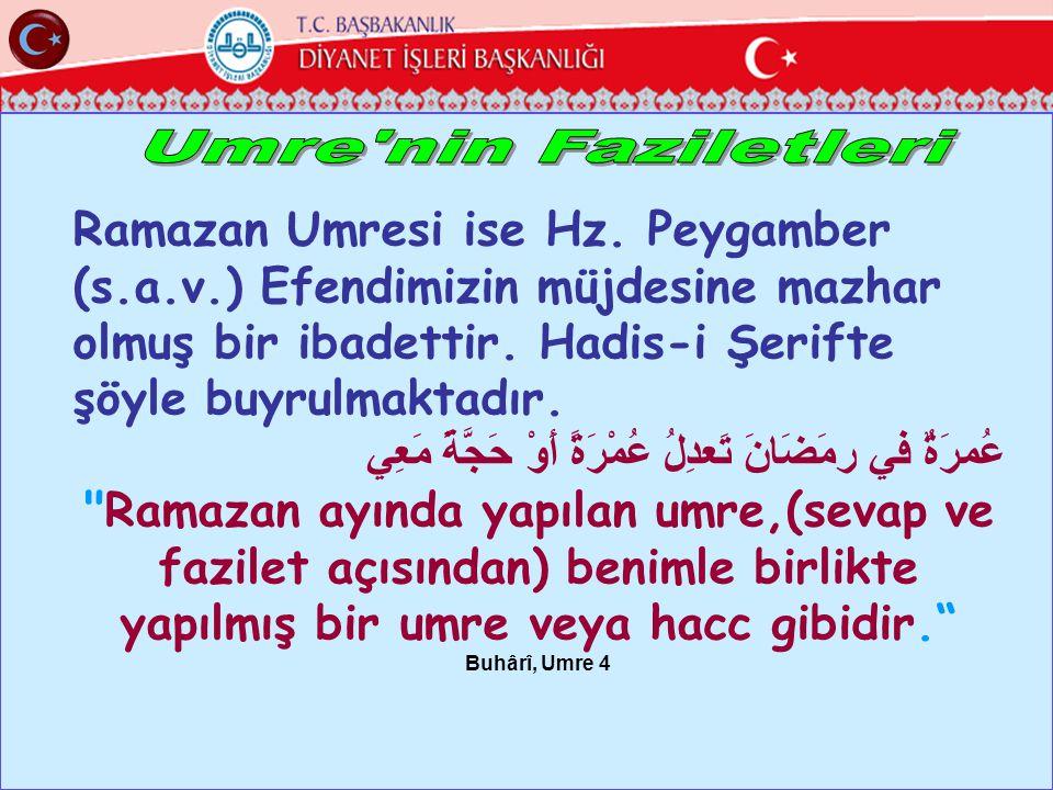 Ramazan Umresi ise Hz.Peygamber (s.a.v.) Efendimizin müjdesine mazhar olmuş bir ibadettir.