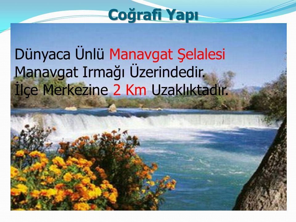 Coğrafi Yapı (DOĞU) Dünyaca Ünlü Manavgat Şelalesi Manavgat Irmağı Üzerindedir. İlçe Merkezine 2 Km Uzaklıktadır.