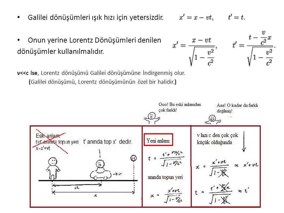 Galilei dönüşümleri ışık hızı için yetersizdir. Onun yerine Lorentz Dönüşümleri denilen dönüşümler kullanılmalıdır. v<<c ise, Lorentz dönüşümü Galilei