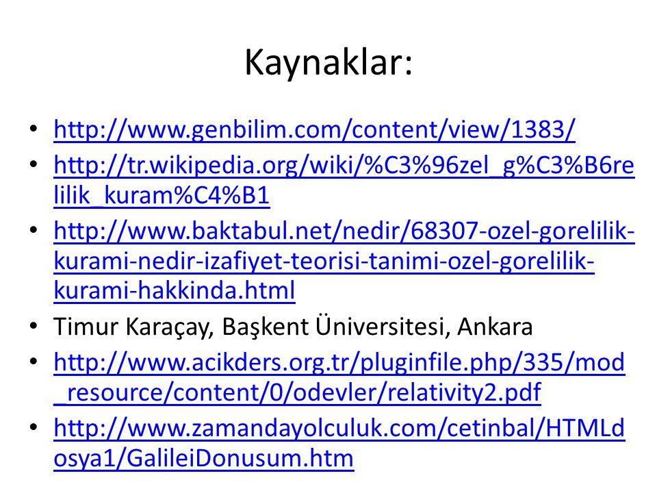 Kaynaklar: http://www.genbilim.com/content/view/1383/ http://tr.wikipedia.org/wiki/%C3%96zel_g%C3%B6re lilik_kuram%C4%B1 http://tr.wikipedia.org/wiki/