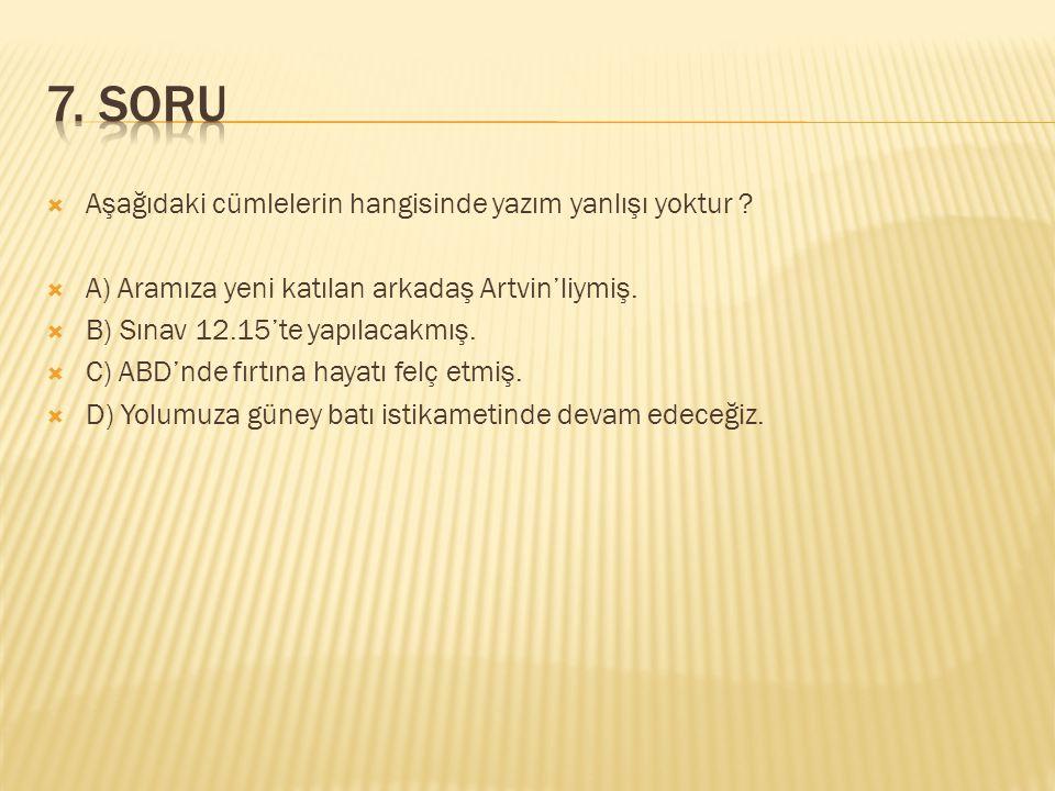  Aşağıdaki cümlelerin hangisinde yazım yanlışı yoktur ?  A) Aramıza yeni katılan arkadaş Artvin'liymiş.  B) Sınav 12.15'te yapılacakmış.  C) ABD'n