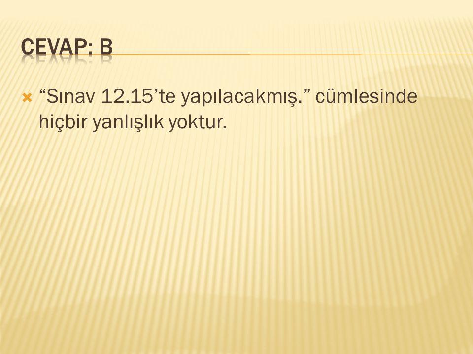 """ """"Sınav 12.15'te yapılacakmış."""" cümlesinde hiçbir yanlışlık yoktur."""