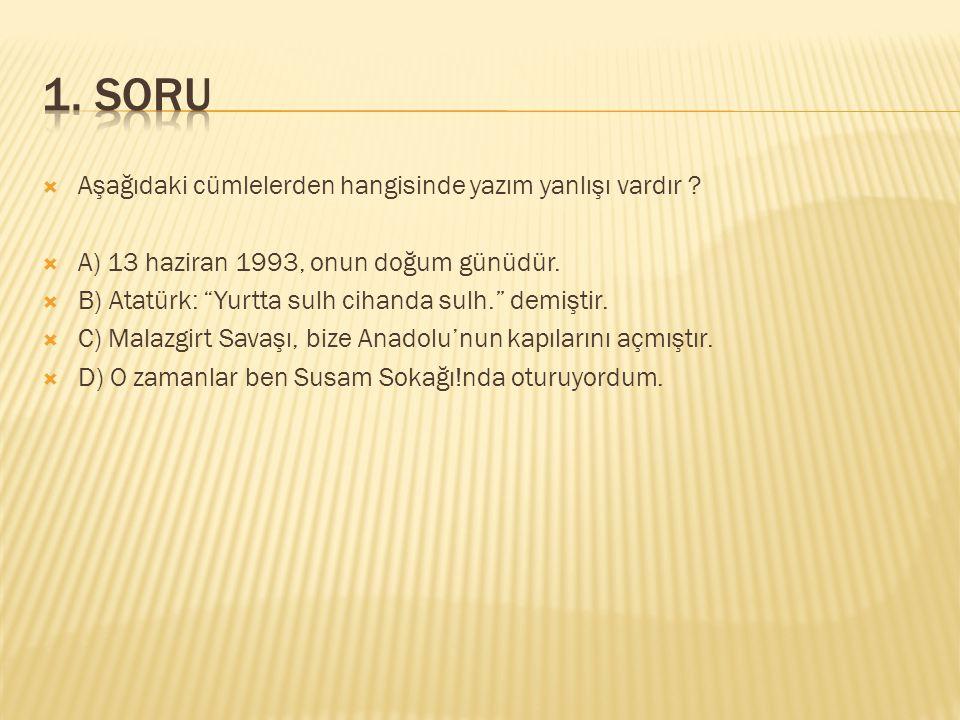 """ Aşağıdaki cümlelerden hangisinde yazım yanlışı vardır ?  A) 13 haziran 1993, onun doğum günüdür.  B) Atatürk: """"Yurtta sulh cihanda sulh."""" demiştir"""