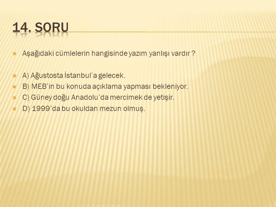  Aşağıdaki cümlelerin hangisinde yazım yanlışı vardır ?  A) Ağustosta İstanbul'a gelecek.  B) MEB'in bu konuda açıklama yapması bekleniyor.  C) Gü