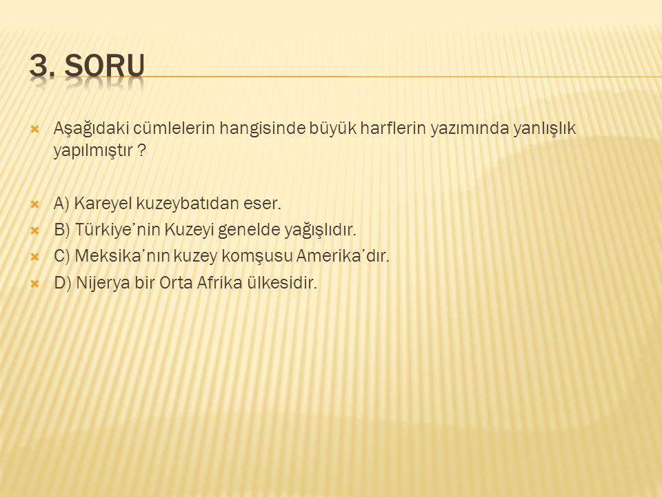  Aşağıdaki cümlelerin hangisinde büyük harflerin yazımında yanlışlık yapılmıştır ?  A) Kareyel kuzeybatıdan eser.  B) Türkiye'nin Kuzeyi genelde ya