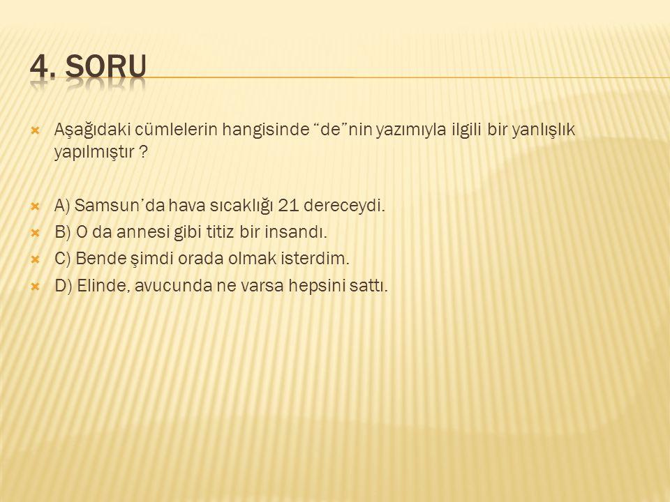 """ Aşağıdaki cümlelerin hangisinde """"de""""nin yazımıyla ilgili bir yanlışlık yapılmıştır ?  A) Samsun'da hava sıcaklığı 21 dereceydi.  B) O da annesi gi"""