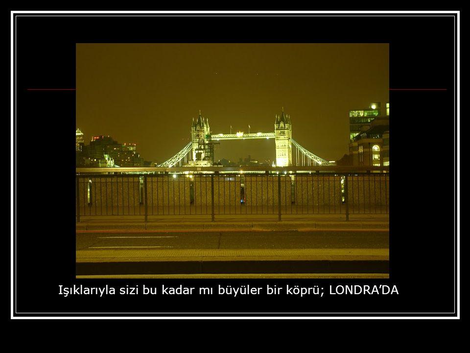 Işıklarıyla sizi bu kadar mı büyüler bir köprü; LONDRA'DA