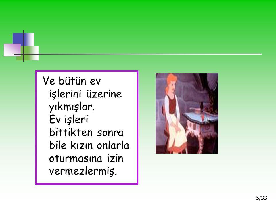 15/33 Ve altı kertenkele… Onları da faytonun arkasında koşacak altı uşağa çevirivermiş.