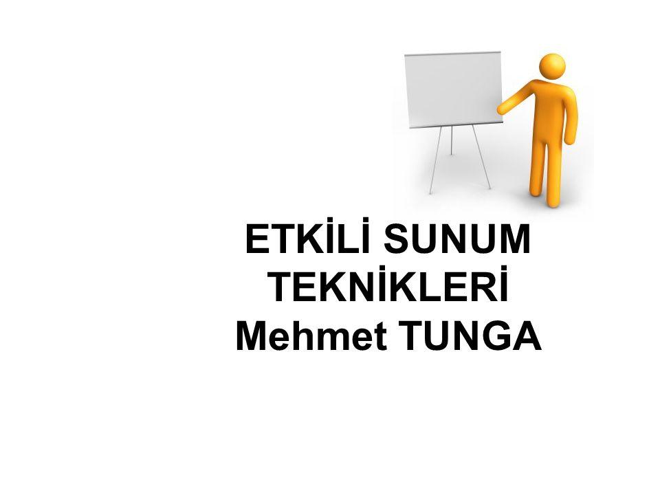 ETKİLİ SUNUM TEKNİKLERİ Mehmet TUNGA