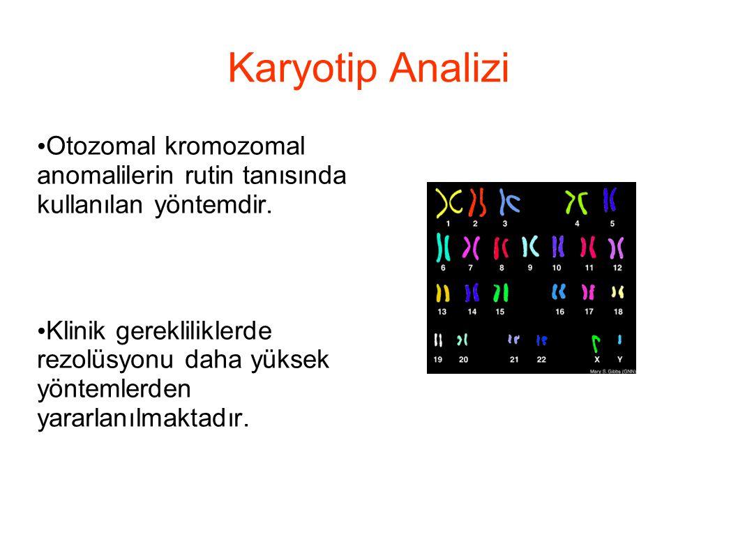 Karyotip Analizi Otozomal kromozomal anomalilerin rutin tanısında kullanılan yöntemdir. Klinik gerekliliklerde rezolüsyonu daha yüksek yöntemlerden ya