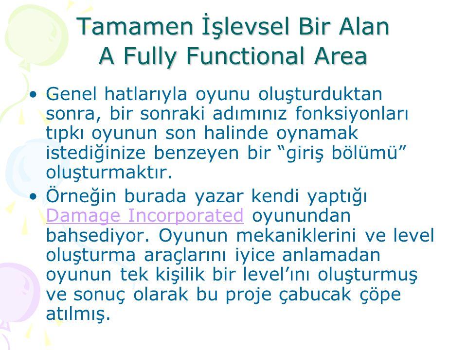 Tamamen İşlevsel Bir Alan A Fully Functional Area Genel hatlarıyla oyunu oluşturduktan sonra, bir sonraki adımınız fonksiyonları tıpkı oyunun son hali