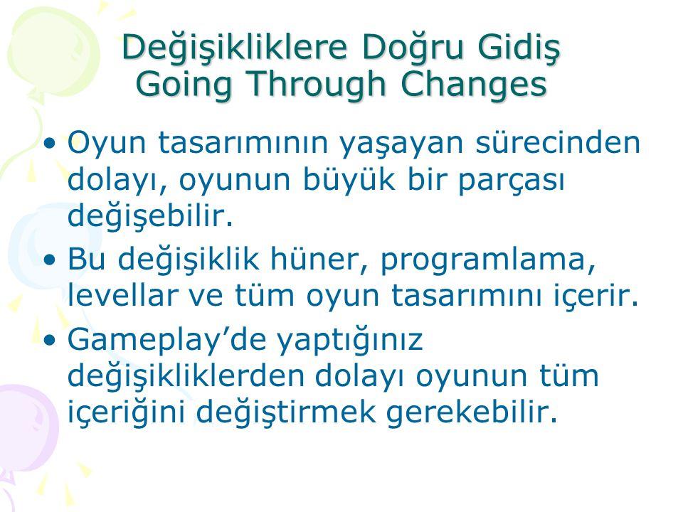 Değişikliklere Doğru Gidiş Going Through Changes Oyun tasarımının yaşayan sürecinden dolayı, oyunun büyük bir parçası değişebilir. Bu değişiklik hüner