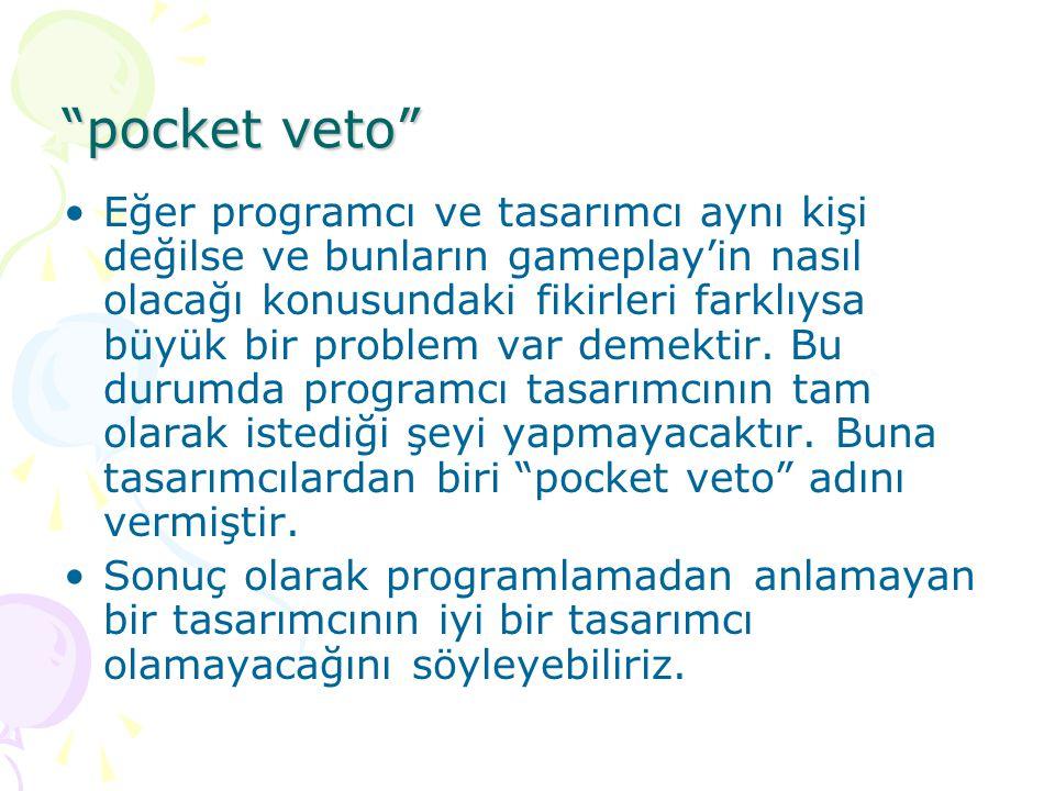 """""""pocket veto"""" Eğer programcı ve tasarımcı aynı kişi değilse ve bunların gameplay'in nasıl olacağı konusundaki fikirleri farklıysa büyük bir problem va"""