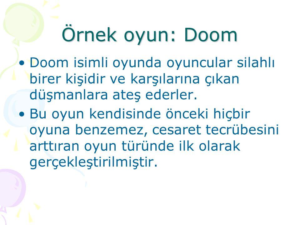 Örnek oyun: Doom Doom isimli oyunda oyuncular silahlı birer kişidir ve karşılarına çıkan düşmanlara ateş ederler. Bu oyun kendisinde önceki hiçbir oyu
