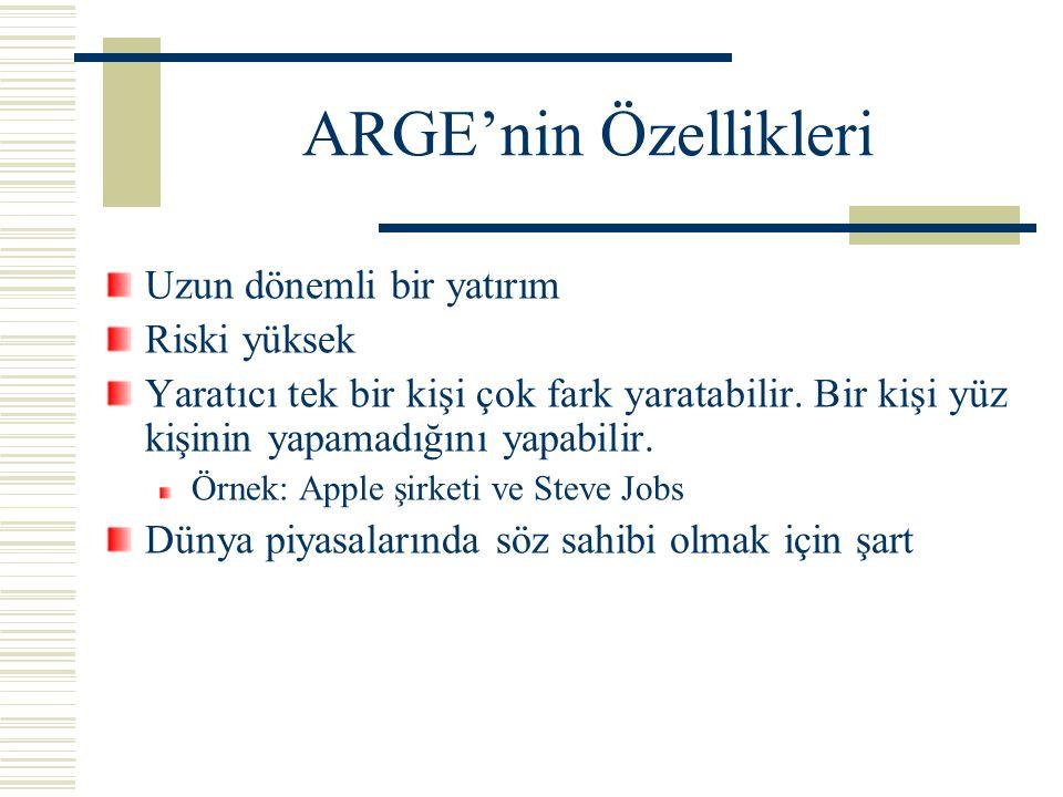 ARGE'nin Özellikleri Uzun dönemli bir yatırım Riski yüksek Yaratıcı tek bir kişi çok fark yaratabilir. Bir kişi yüz kişinin yapamadığını yapabilir. Ör