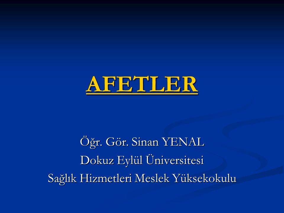 AFETLER Öğr. Gör. Sinan YENAL Dokuz Eylül Üniversitesi Sağlık Hizmetleri Meslek Yüksekokulu