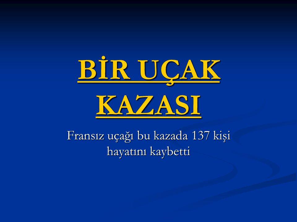 BİR UÇAK KAZASI BİR UÇAK KAZASI Fransız uçağı bu kazada 137 kişi hayatını kaybetti