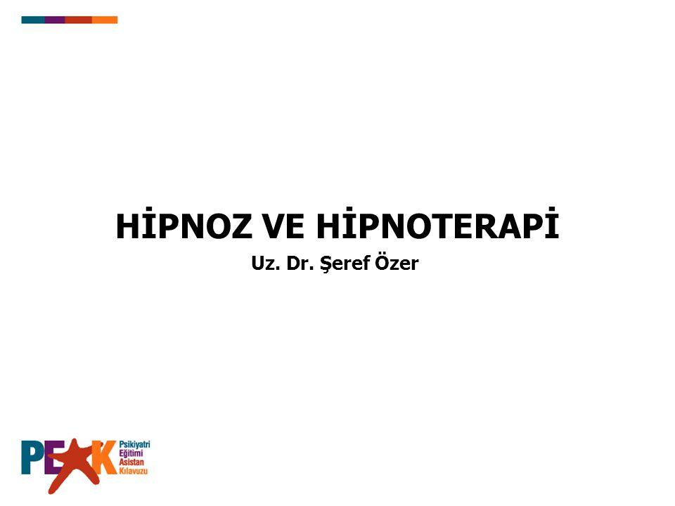 HİPNOZ VE HİPNOTERAPİ Uz. Dr. Şeref Özer