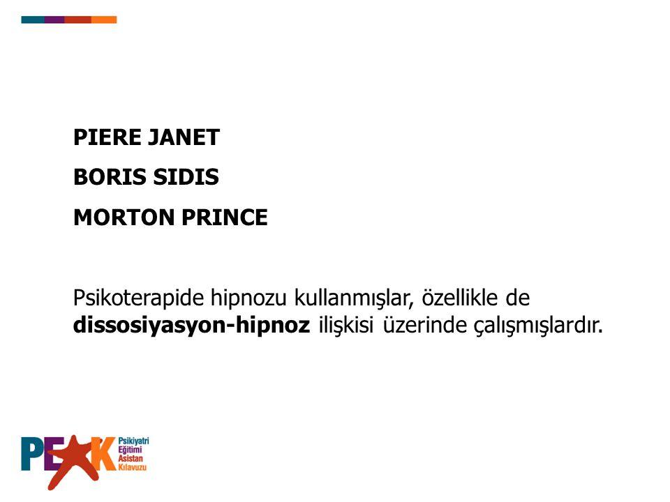 PIERE JANET BORIS SIDIS MORTON PRINCE Psikoterapide hipnozu kullanmışlar, özellikle de dissosiyasyon-hipnoz ilişkisi üzerinde çalışmışlardır.