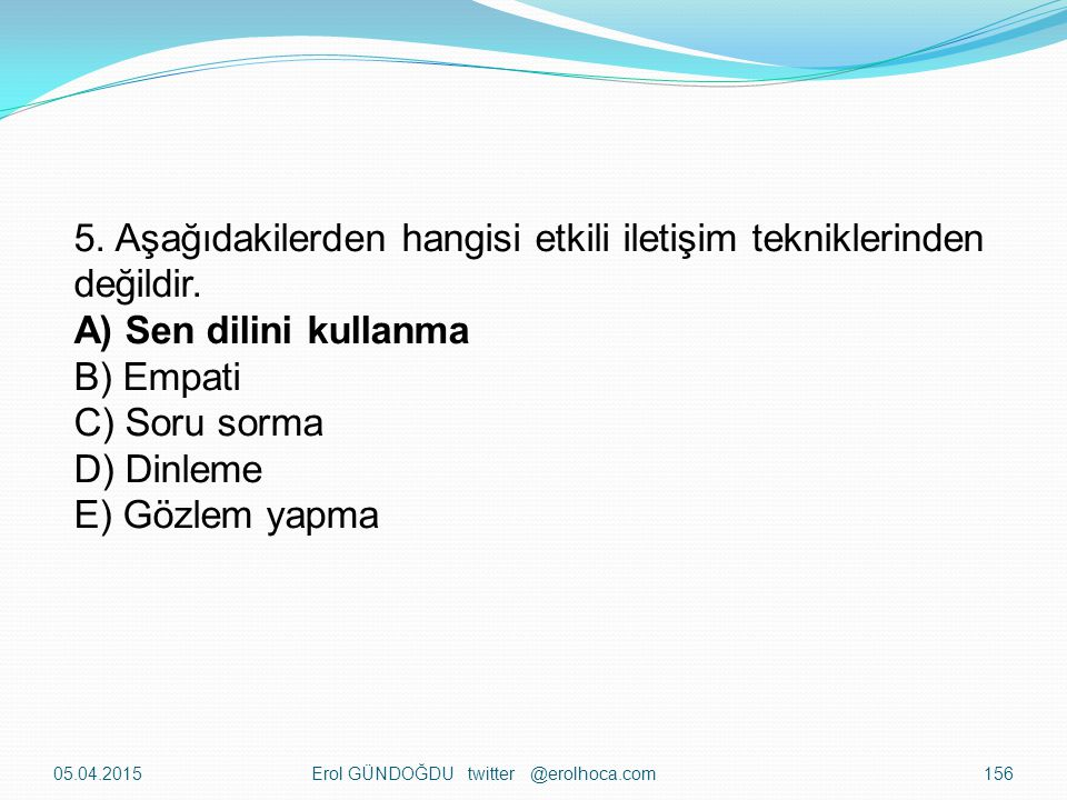 05.04.2015Erol GÜNDOĞDU twitter @erolhoca.com155 4. Aşağıdakilerden hangisi iletişimde *kelimelerin* önem seviyesini gösteren yüzdelik dilimine işaret