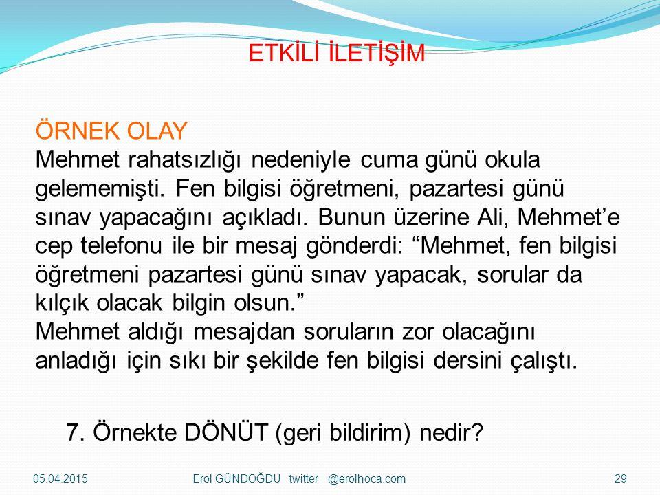 ÖRNEK OLAY Mehmet rahatsızlığı nedeniyle cuma günü okula gelememişti. Fen bilgisi öğretmeni, pazartesi günü sınav yapacağını açıkladı. Bunun üzerine A