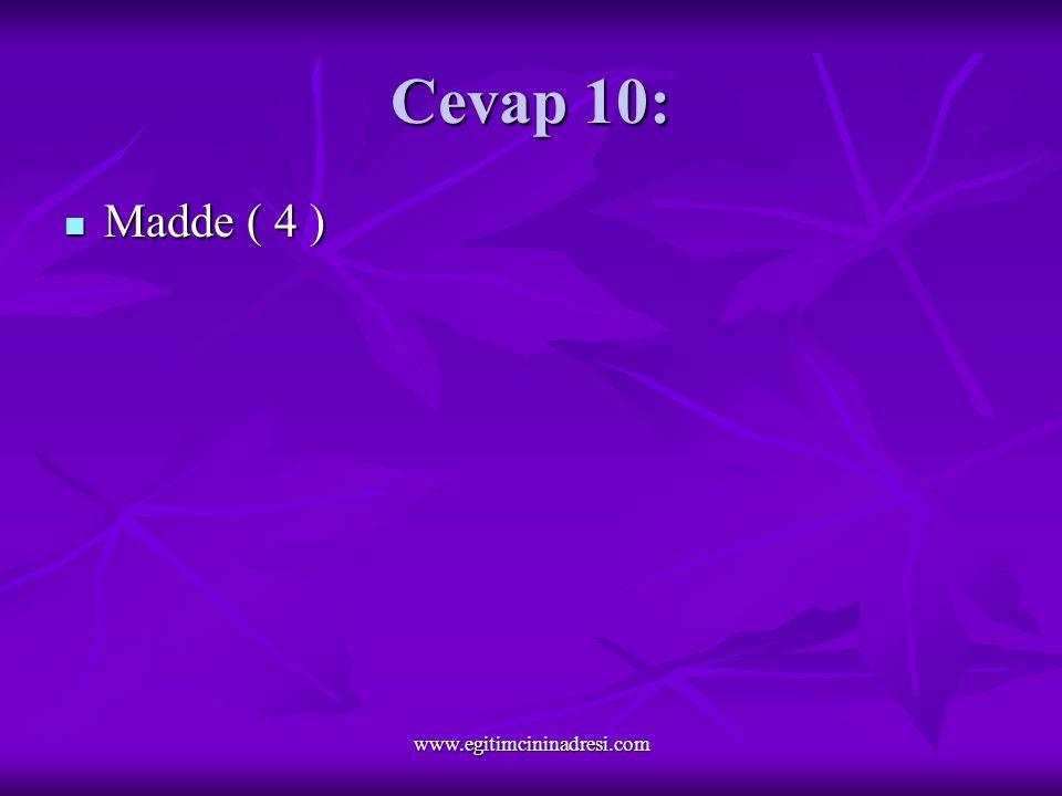 Cevap 10: Madde ( 4 ) Madde ( 4 ) www.egitimcininadresi.com