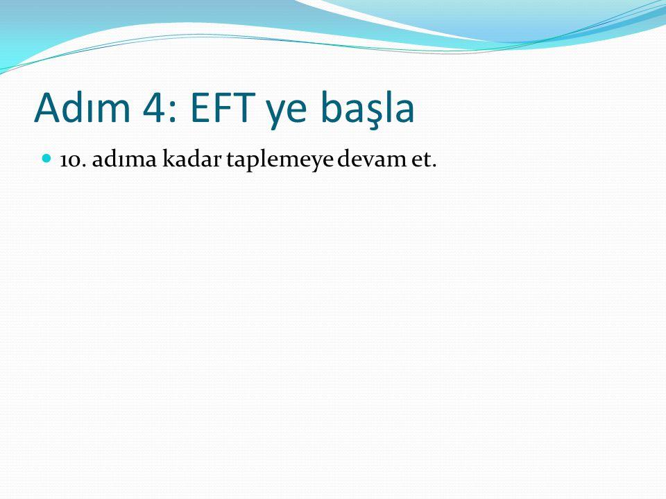 Adım 4: EFT ye başla 10. adıma kadar taplemeye devam et.
