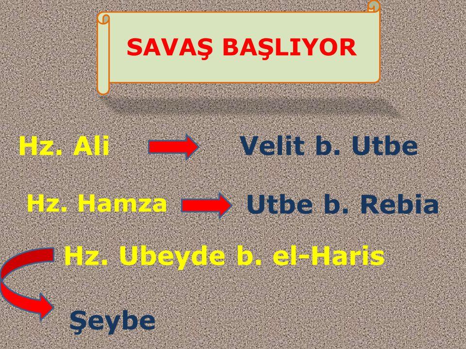SAVAŞ BAŞLIYOR Hz. Ali Velit b. Utbe Hz. Hamza Utbe b. Rebia Hz. Ubeyde b. el-Haris Şeybe